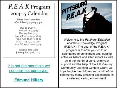 P.E.A.K Program 2014-15 Calendar Before School 7am-8am After School 3:30pm-5:30pm Oct. 20-23, 27-30 Nov. 3-6, 10-13, 17-19 Dec. 1-4, 8-11, 15-17 Jan. 5-8,