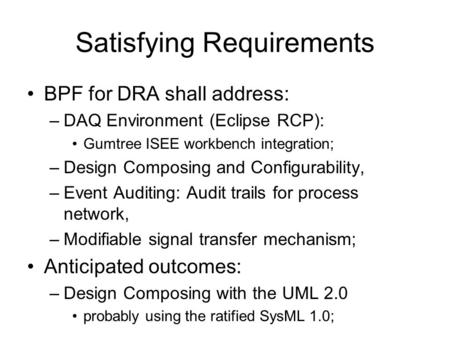 Satisfying Requirements BPF for DRA shall address: –DAQ Environment (Eclipse RCP): Gumtree ISEE workbench integration; –Design Composing and Configurability,