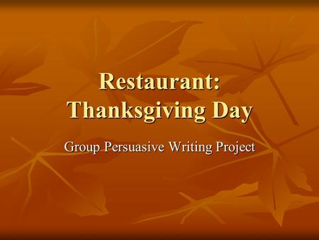 Restaurant: Thanksgiving Day Group Persuasive Writing Project.