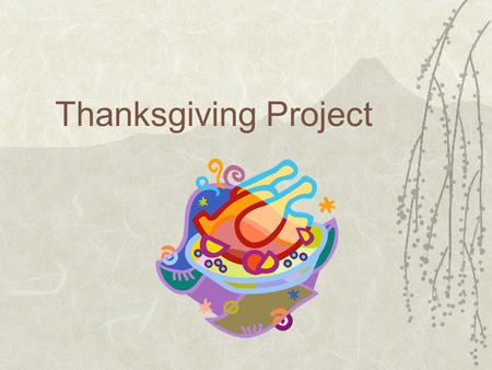 Thanksgiving Project. Getting ready to eat!  Between now and Thanksgiving, we will create FunMat for your family dinner.