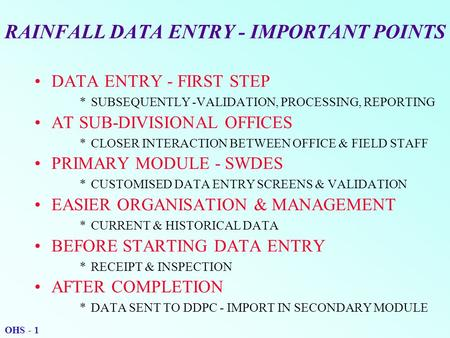RAINFALL DATA ENTRY - IMPORTANT POINTS DATA ENTRY - FIRST STEP *SUBSEQUENTLY -VALIDATION, PROCESSING, REPORTING AT SUB-DIVISIONAL OFFICES *CLOSER INTERACTION.