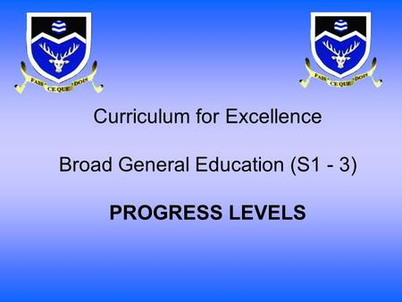Curriculum for Excellence Broad General Education (S1 - 3) PROGRESS LEVELS.