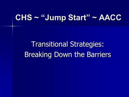 "CHS ~ ""Jump Start"" ~ AACC Transitional Strategies: Breaking Down the Barriers."