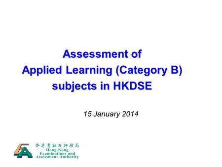 15 January 2014 Assessment of Applied Learning (Category B) subjects in HKDSE.