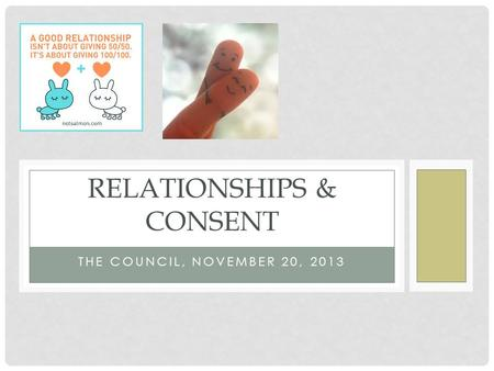 THE COUNCIL, NOVEMBER 20, 2013 RELATIONSHIPS & CONSENT.
