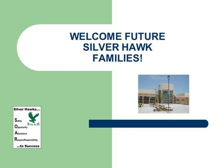 WELCOME FUTURE SILVER HAWK FAMILIES!. Tonight's Agenda: Block scheduling On line registration Important policies Support networks Working together to.