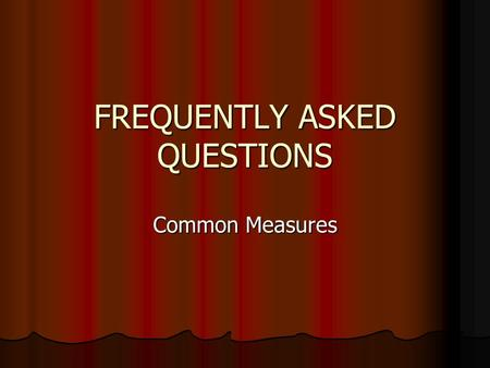 FREQUENTLY ASKED QUESTIONS Common Measures. When did common measures become effective? Common measures became effective for W-P on 7/1/05.