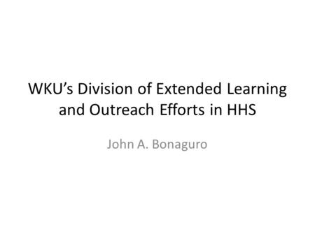 WKU's Division of Extended Learning and Outreach Efforts in HHS John A. Bonaguro.