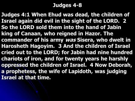 Judges 4-8 Judges 4:1 When Ehud was dead, the children of Israel again did evil in the sight of the LORD. 2 So the LORD sold them into the hand of Jabin.