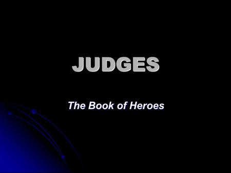 "JUDGES The Book of Heroes. ""The Israelites did evil in the sight of the LORD."" ""The LORD sold them into the hands of their enemies"" ""And when the."
