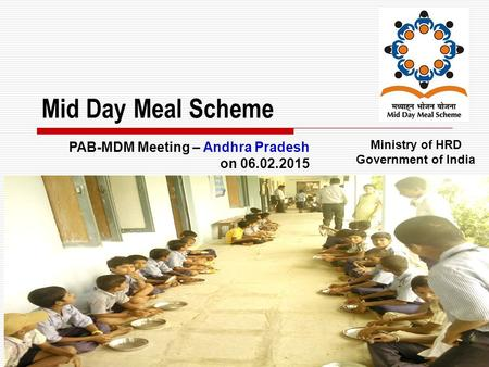1 Mid Day Meal Scheme Ministry of HRD Government of India PAB-MDM Meeting – Andhra Pradesh on 06.02.2015.