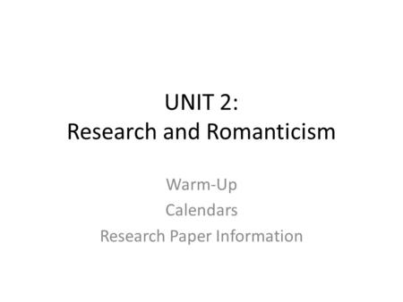 UNIT 2: Research and Romanticism Warm-Up Calendars Research Paper Information.