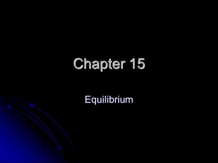 Chapter 15 Equilibrium. Equilibrium N 2 + 3 H 2  2 NH 3 N 2 + 3 H 2  2 NH 3 Both reactions occur, Both reactions occur, Closed system Closed system.