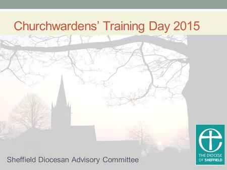 Churchwardens' Training Day 2015 Sheffield Diocesan Advisory Committee.