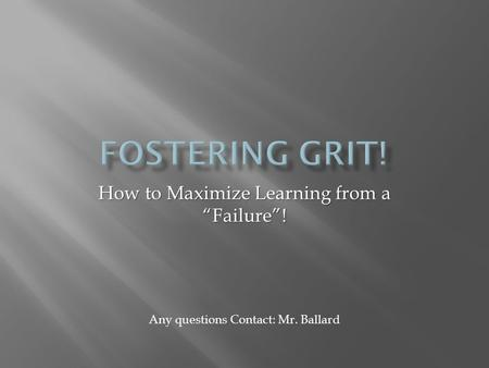 "How to Maximize Learning from a ""Failure""! Any questions Contact: Mr. Ballard."