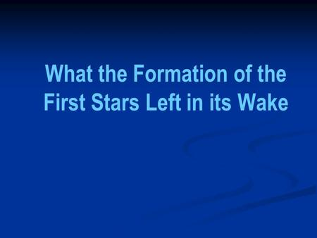 What the Formation of the First Stars Left in its Wake.