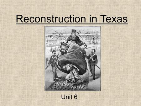 Reconstruction in Texas Unit 6. Reconstruction Begins -Reconstruction: the plan to restore the South to the Union after the Civil War -Lincoln was assassinated.