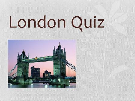 London Quiz. Who gave London its first name? a)The Egyptians b)The Greeks c)The Romans.