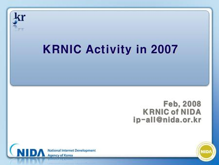 Feb, 2008 KRNIC of NIDA KRNIC Activity in 2007.