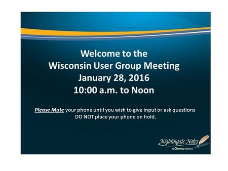Welcome to the Wisconsin User Group Meeting January 28, 2016 10:00 a.m. to Noon Please Mute your phone until you wish to give input or ask questions DO.