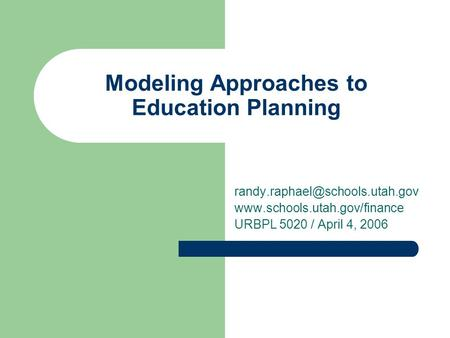 Modeling Approaches to Education Planning  URBPL 5020 / April 4, 2006.