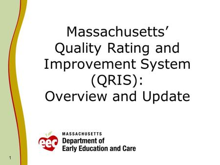 1 Massachusetts' Quality Rating and Improvement System (QRIS): Overview and Update.
