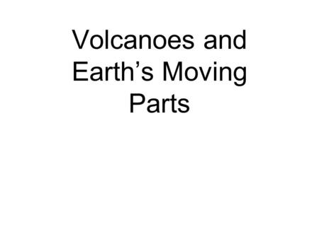 Volcanoes and Earth's Moving Parts