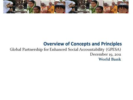 Global Partnership for Enhanced Social Accountability (GPESA) December 19, 2011 World Bank.