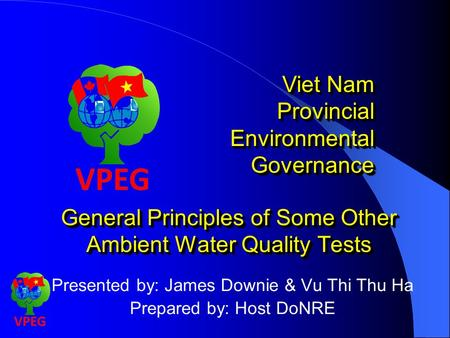General Principles of Some Other Ambient Water Quality Tests Viet Nam Provincial Environmental Governance Presented by: James Downie & Vu Thi Thu Ha Prepared.