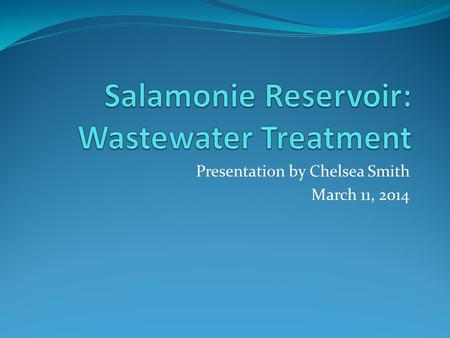 Presentation by Chelsea Smith March 11, 2014. My Background Southern Wells (K-12) Graduated in 2010 Ball State University (2010-2014) BS in Environmental.