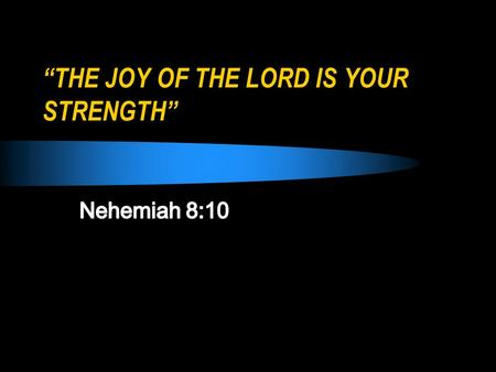 """THE JOY OF THE LORD IS YOUR STRENGTH"". ""The joy of the Lord is your strength"""