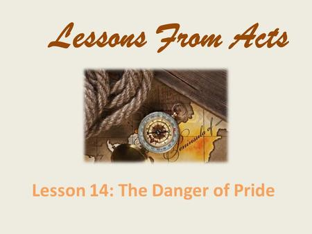Lesson 14: The Danger of Pride Lessons From Acts.