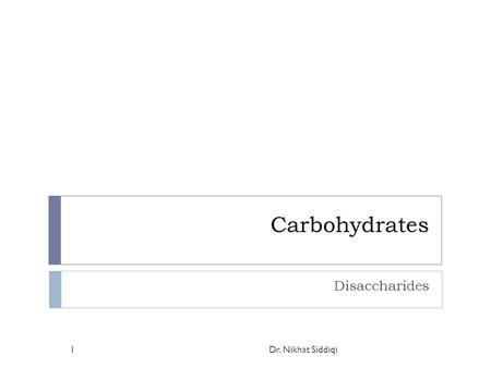 Carbohydrates Disaccharides Dr. Nikhat Siddiqi1. Contents Dr. Nikhat Siddiqi2  Lactose  Maltose  Cellobiose  Sucrose.