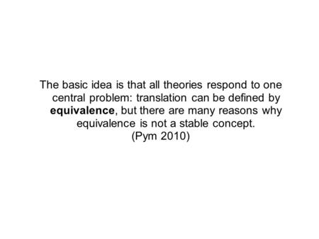 The basic idea is that all theories respond to one central problem: translation can be defined by equivalence, but there are many reasons why equivalence.