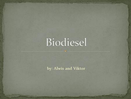 By: Alwis and Viktor. Biodiesel is an alternative fuel made only for diesel engines. It is made from vegetables oil and animal fats.
