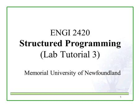 1 ENGI 2420 Structured Programming (Lab Tutorial 3) Memorial University of Newfoundland.