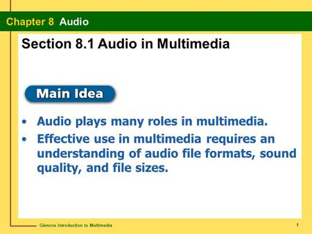 Glencoe Introduction to Multimedia Chapter 8 Audio 1 Section 8.1 Audio in Multimedia Audio plays many roles in multimedia. Effective use in multimedia.