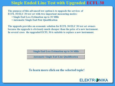 Single Ended Line Test with Upgraded ECFL 30 To learn more click on the selected topic! The purpose of this advanced test option is to upgrade the services.