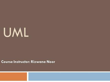 UML Course Instructor: Rizwana Noor. Overview  Modeling  What is UML?  Why UML?  UML Diagrams  Use Case  Components  Relationships  Notations.