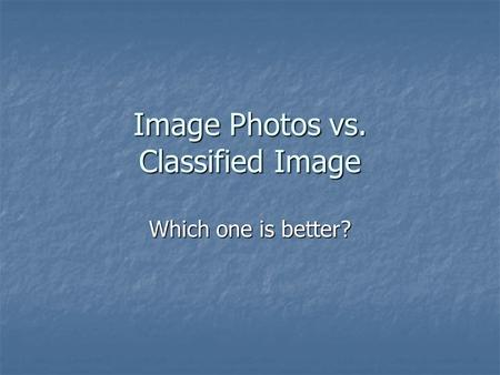 Image Photos vs. Classified Image Which one is better?