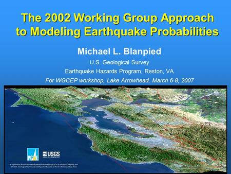 The 2002 Working Group Approach to Modeling Earthquake Probabilities Michael L. Blanpied U.S. Geological Survey Earthquake Hazards Program, Reston, VA.