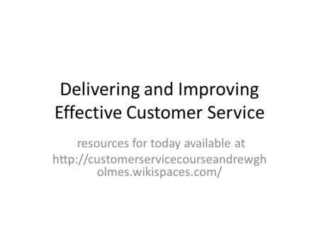 Delivering and Improving Effective Customer Service resources for today available at  olmes.wikispaces.com/