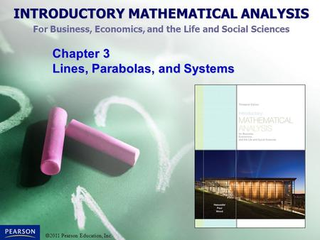 INTRODUCTORY MATHEMATICAL ANALYSIS For Business, Economics, and the Life and Social Sciences  2011 Pearson Education, Inc. Chapter 3 Lines, Parabolas,