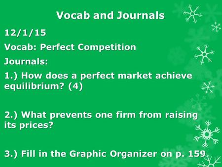 Vocab and Journals 12/1/15 Vocab: Perfect Competition Journals: 1.) How does a perfect market achieve equilibrium? (4) 2.) What prevents one firm from.