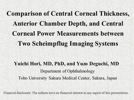 Comparison of Central Corneal Thickness, Anterior Chamber Depth, and Central Corneal Power Measurements between Two Scheimpflug Imaging Systems Yuichi.