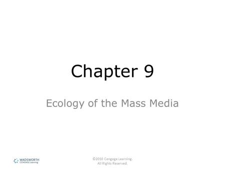 ©2010 Cengage Learning. All Rights Reserved. Chapter 9 Ecology of the Mass Media.