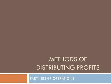 METHODS OF DISTRIBUTING PROFITS PARTNERSHIP OPERATIONS.
