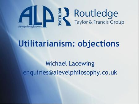 Utilitarianism: objections Michael Lacewing