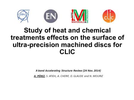 Study of heat and chemical treatments effects on the surface of ultra-precision machined discs for CLIC X-band Accelerating Structure Review (24 Nov. 2014)