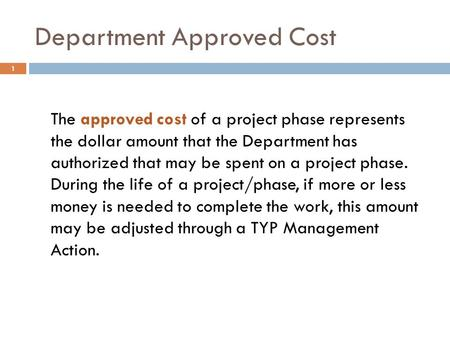 Department Approved Cost The approved cost of a project phase represents the dollar amount that the Department has authorized that may be spent on a project.